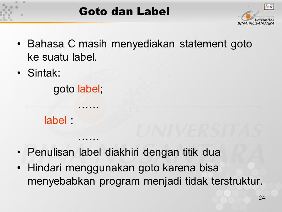 Goto dan Label Bahasa C masih menyediakan statement goto ke suatu label. Sintak: goto label; …… label :