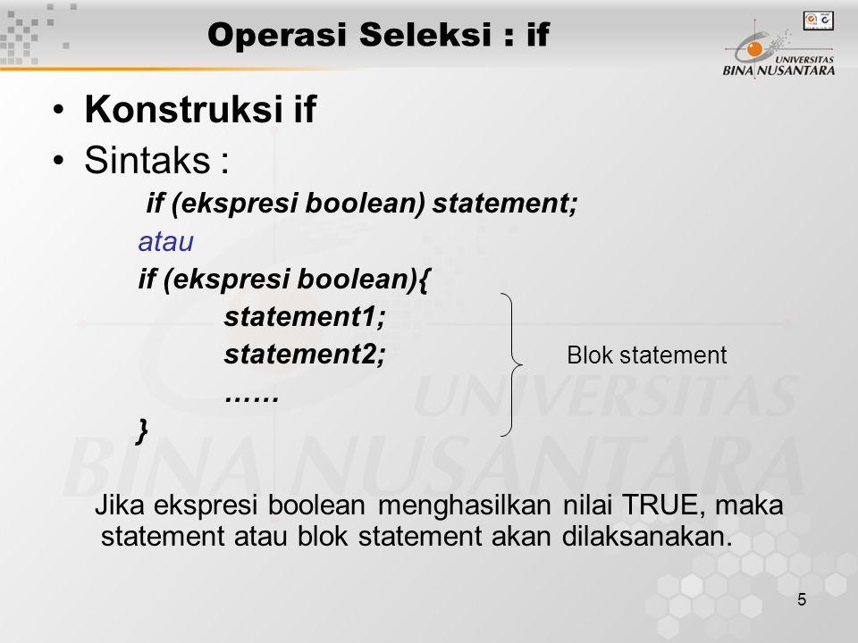Konstruksi if Sintaks : Operasi Seleksi : if