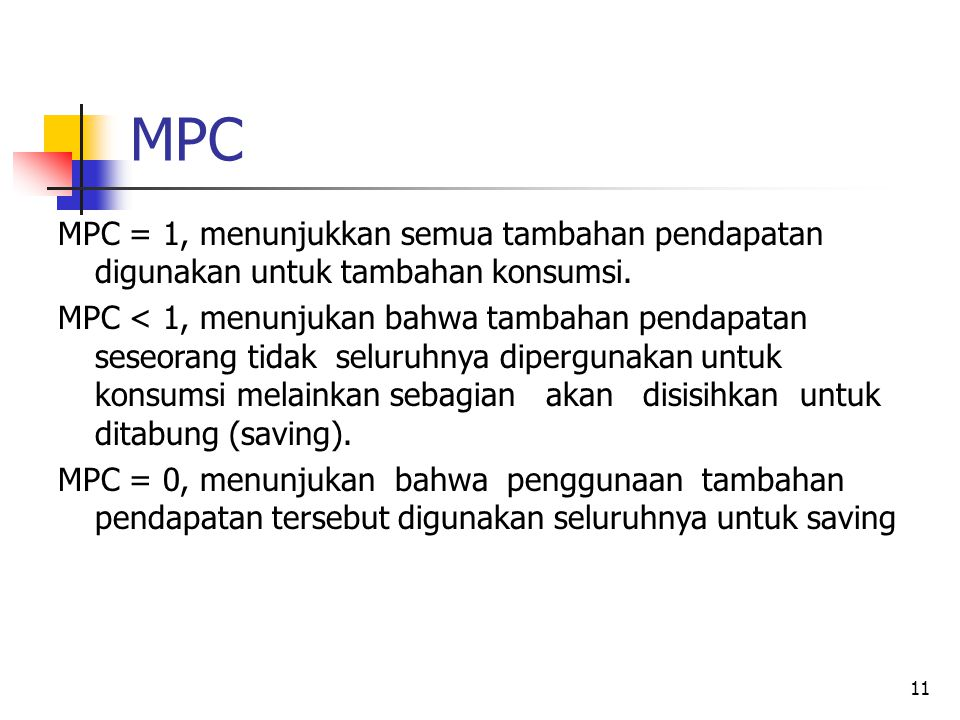 MPC MPC = 1, menunjukkan semua tambahan pendapatan digunakan untuk tambahan konsumsi.