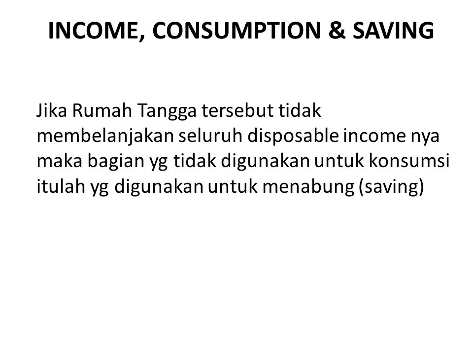 INCOME, CONSUMPTION & SAVING