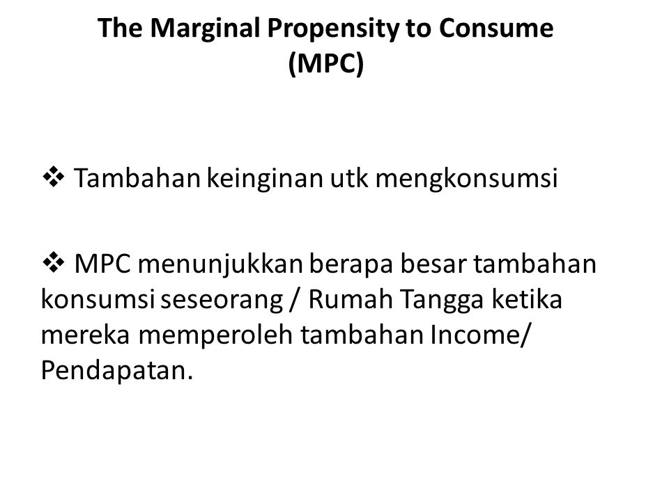 The Marginal Propensity to Consume (MPC)
