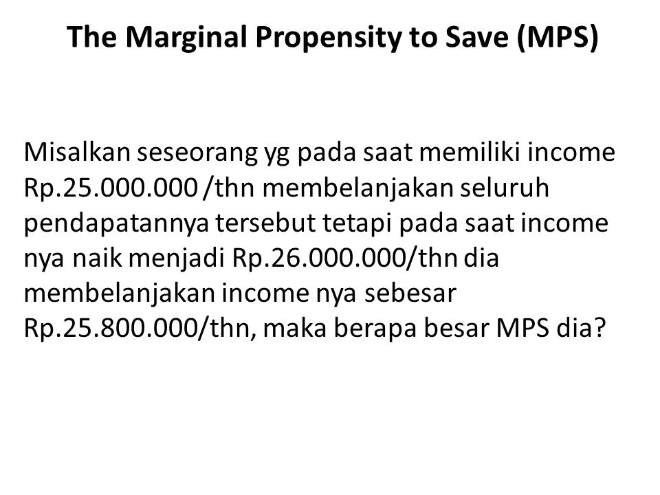 The Marginal Propensity to Save (MPS)