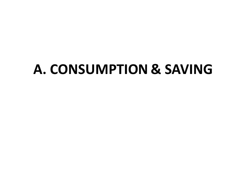 A. CONSUMPTION & SAVING