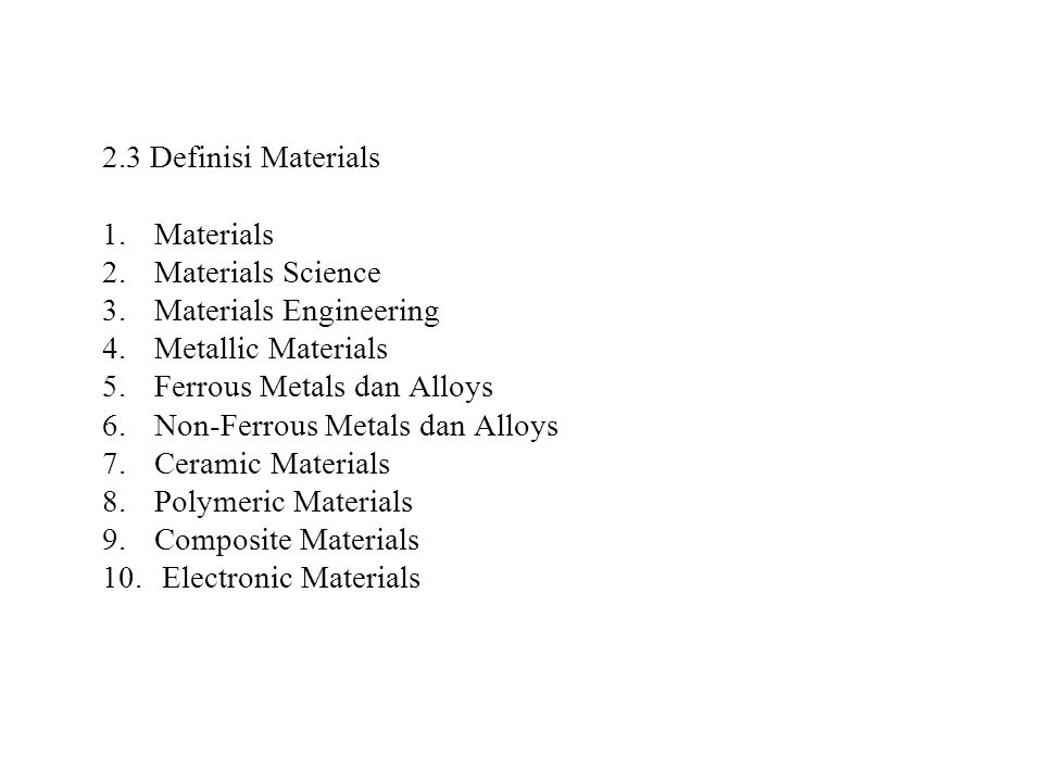 2.3 Definisi Materials Materials. Materials Science. Materials Engineering. Metallic Materials. Ferrous Metals dan Alloys.