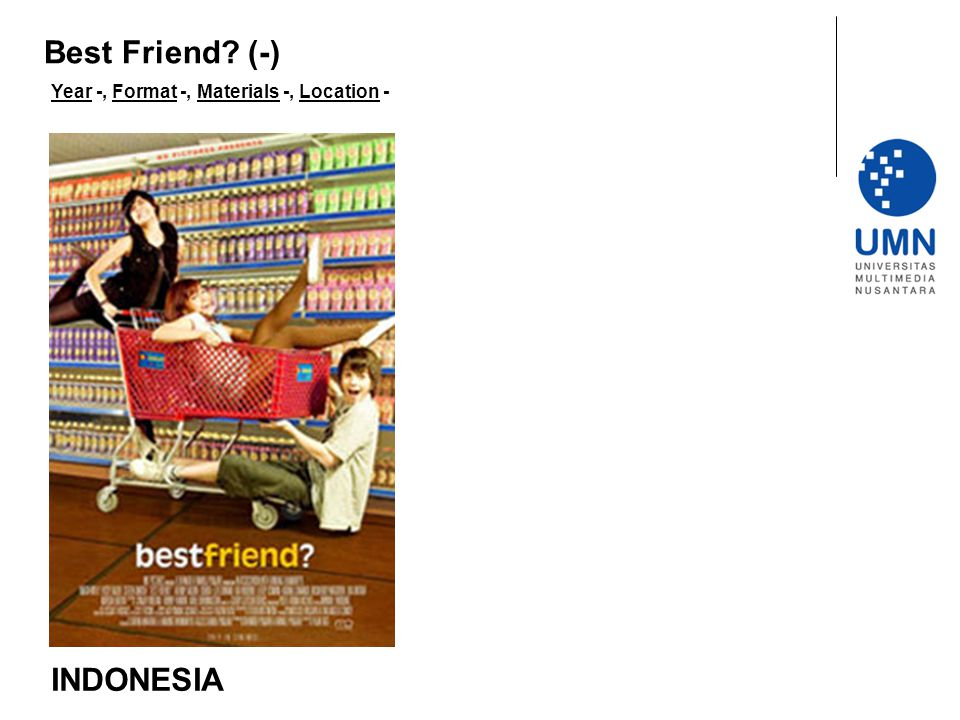 Best Friend (-) Year -, Format -, Materials -, Location - INDONESIA