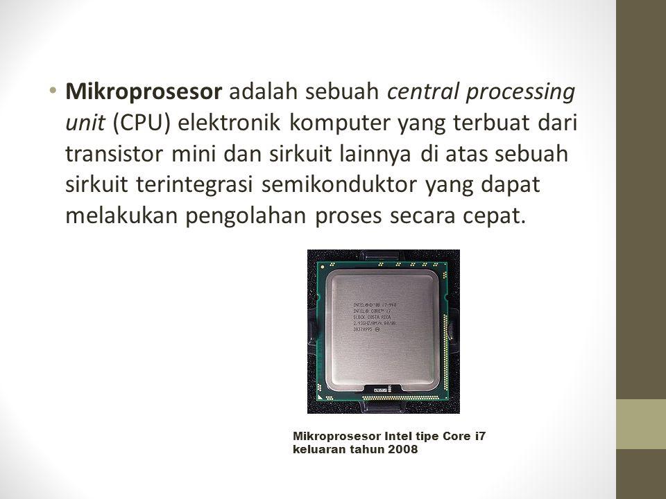 Mikroprosesor adalah sebuah central processing unit (CPU) elektronik komputer yang terbuat dari transistor mini dan sirkuit lainnya di atas sebuah sirkuit terintegrasi semikonduktor yang dapat melakukan pengolahan proses secara cepat.