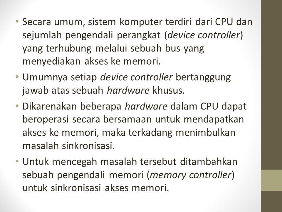 Secara umum, sistem komputer terdiri dari CPU dan sejumlah pengendali perangkat (device controller) yang terhubung melalui sebuah bus yang menyediakan akses ke memori.
