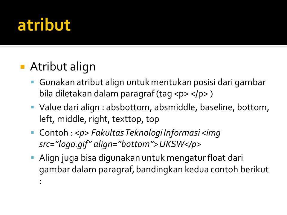 atribut Atribut align. Gunakan atribut align untuk mentukan posisi dari gambar bila diletakan dalam paragraf (tag <p> </p> )