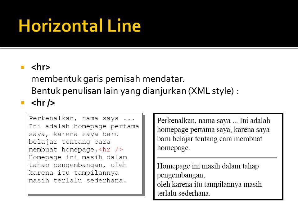Horizontal Line <hr> membentuk garis pemisah mendatar.