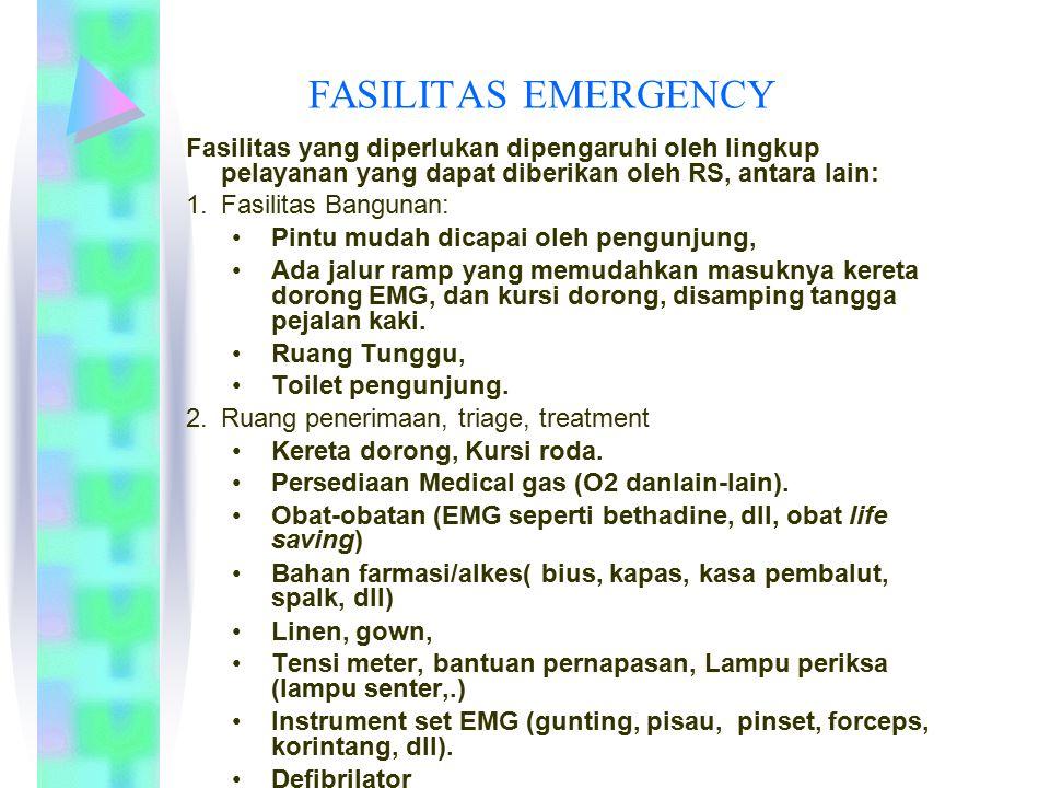 FASILITAS EMERGENCY Fasilitas yang diperlukan dipengaruhi oleh lingkup pelayanan yang dapat diberikan oleh RS, antara lain: