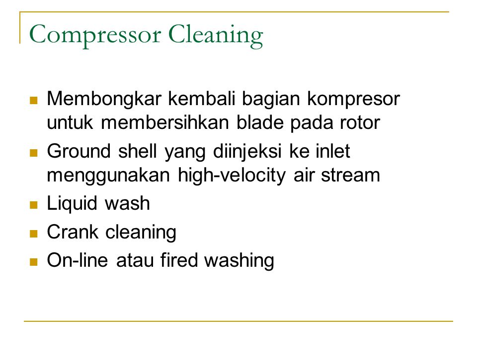Compressor Cleaning Membongkar kembali bagian kompresor untuk membersihkan blade pada rotor.