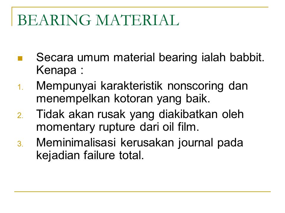 BEARING MATERIAL Secara umum material bearing ialah babbit. Kenapa :