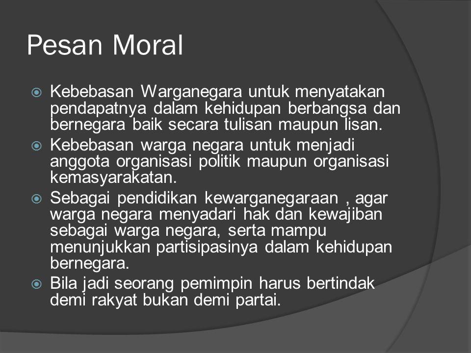 Pesan Moral Kebebasan Warganegara untuk menyatakan pendapatnya dalam kehidupan berbangsa dan bernegara baik secara tulisan maupun lisan.
