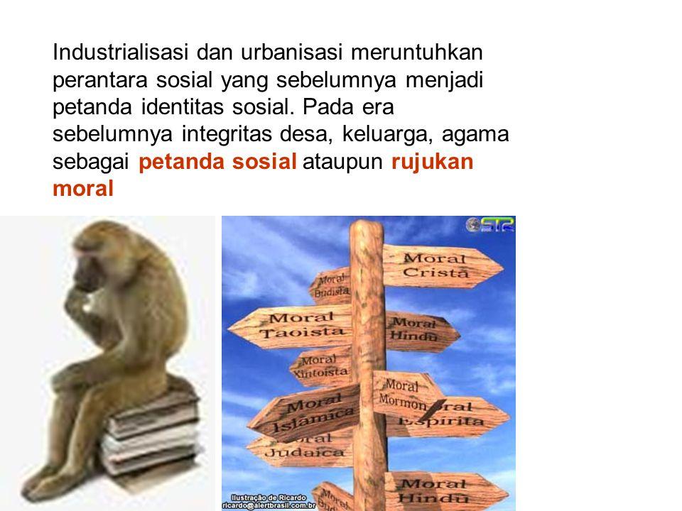 Industrialisasi dan urbanisasi meruntuhkan perantara sosial yang sebelumnya menjadi petanda identitas sosial.