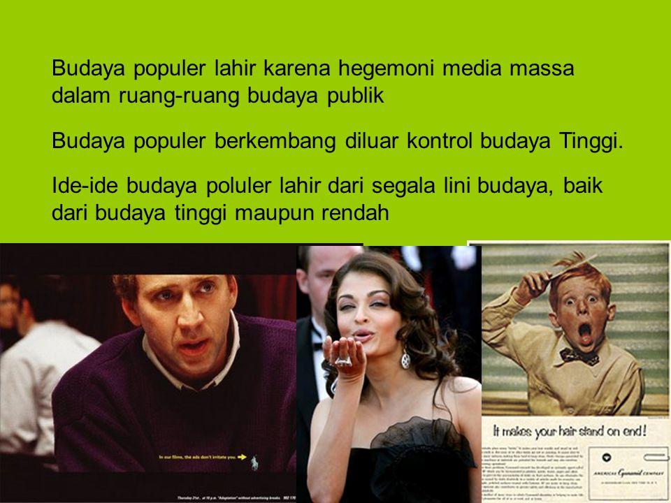 Budaya populer lahir karena hegemoni media massa dalam ruang-ruang budaya publik