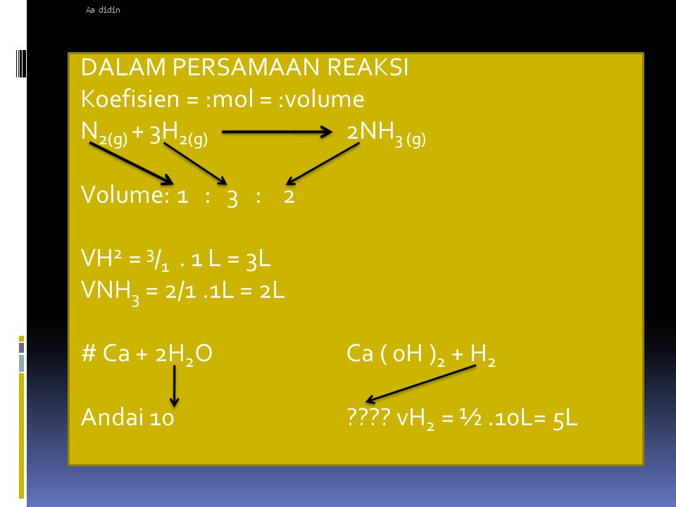 DALAM PERSAMAAN REAKSI Koefisien = :mol = :volume