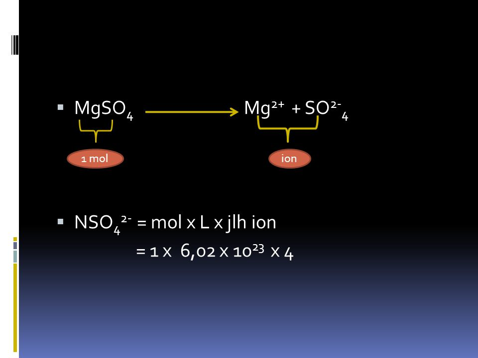 MgSO4 Mg2+ + SO2-4 NSO42- = mol x L x jlh ion = 1 x 6,02 x 1023 x 4