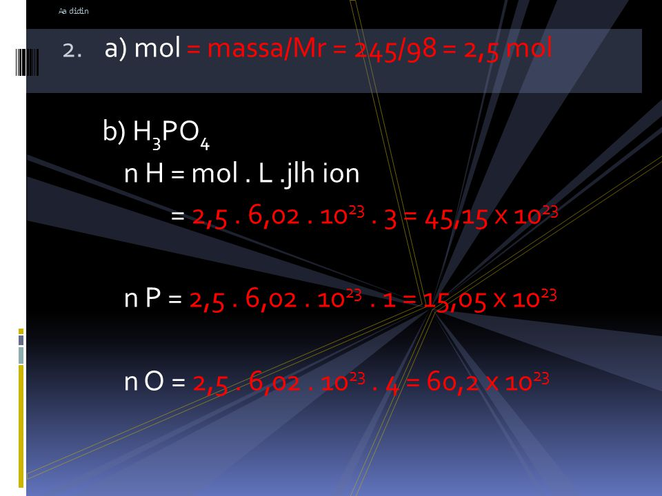 a) mol = massa/Mr = 245/98 = 2,5 mol b) H3PO4 n H = mol . L .jlh ion
