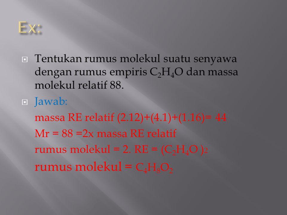 Ex: Tentukan rumus molekul suatu senyawa dengan rumus empiris C2H4O dan massa molekul relatif 88. Jawab: