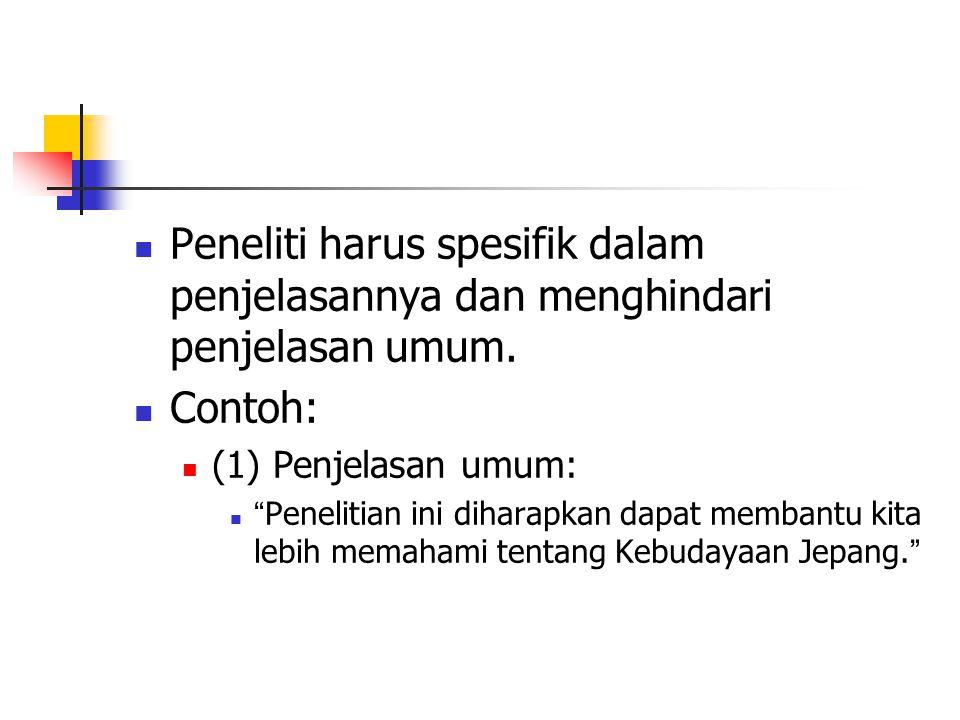 Peneliti harus spesifik dalam penjelasannya dan menghindari penjelasan umum.