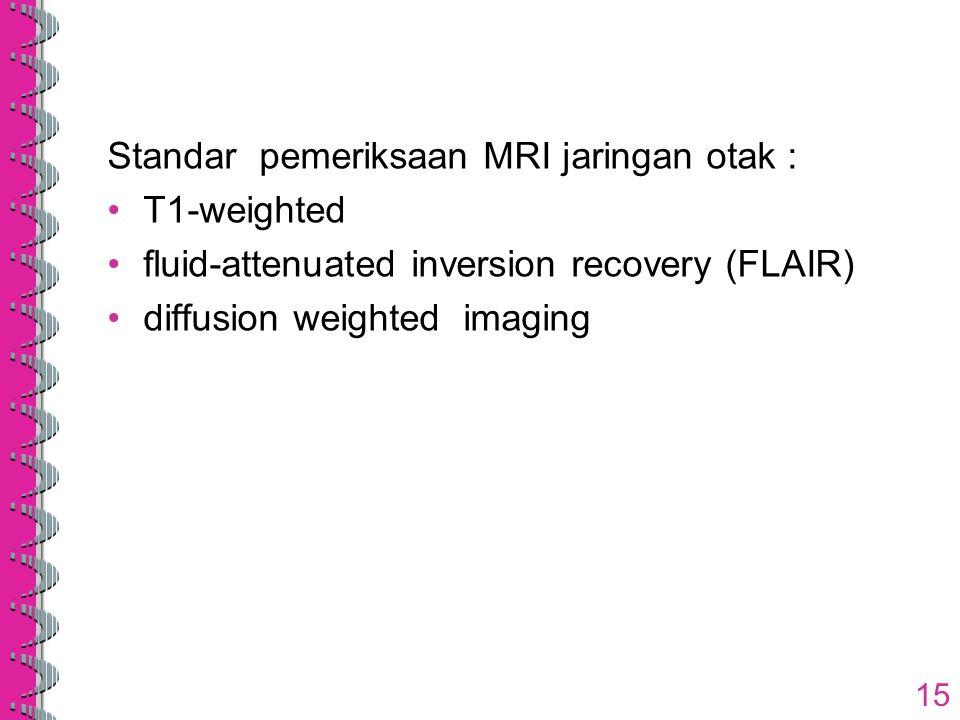 Standar pemeriksaan MRI jaringan otak :