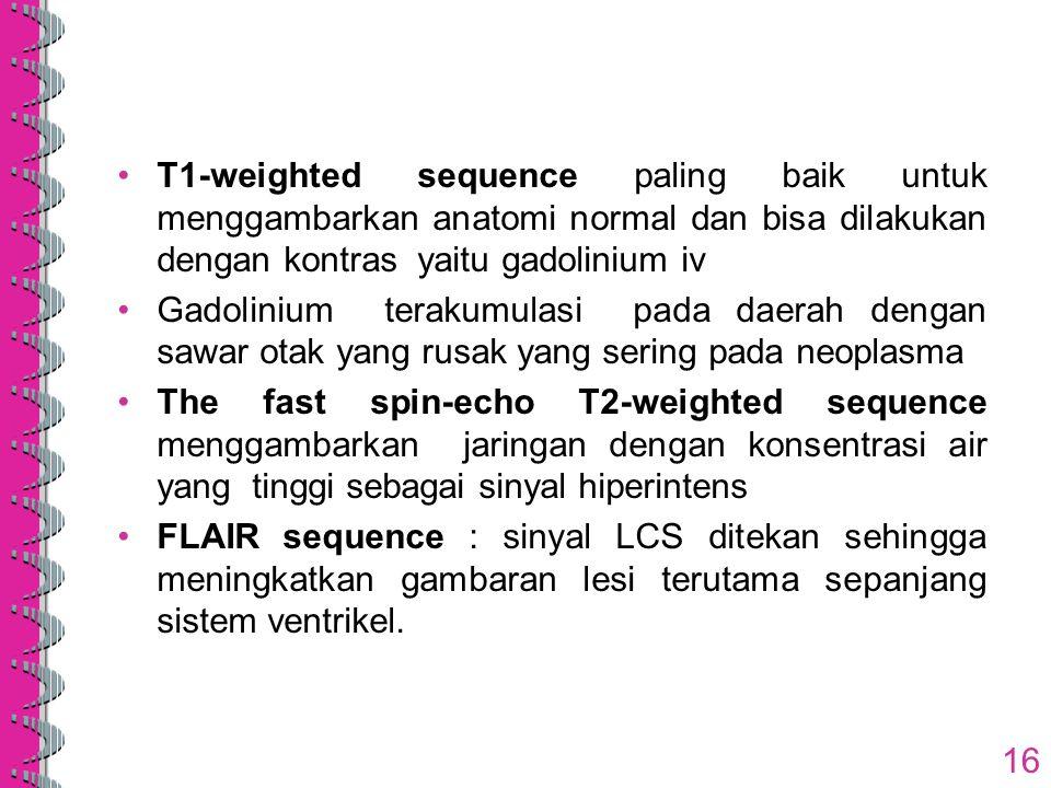 T1-weighted sequence paling baik untuk menggambarkan anatomi normal dan bisa dilakukan dengan kontras yaitu gadolinium iv