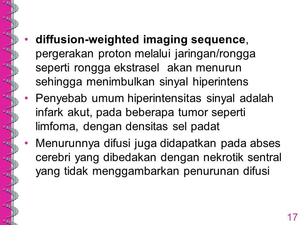 diffusion-weighted imaging sequence, pergerakan proton melalui jaringan/rongga seperti rongga ekstrasel akan menurun sehingga menimbulkan sinyal hiperintens