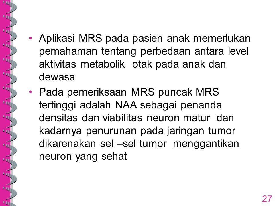 Aplikasi MRS pada pasien anak memerlukan pemahaman tentang perbedaan antara level aktivitas metabolik otak pada anak dan dewasa