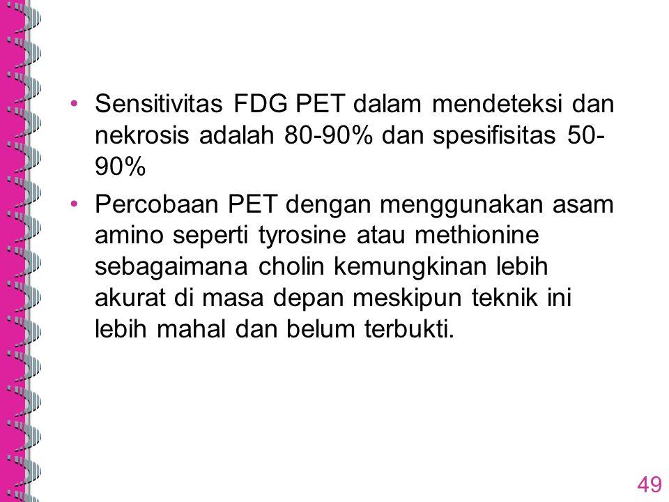 Sensitivitas FDG PET dalam mendeteksi dan nekrosis adalah 80-90% dan spesifisitas 50-90%