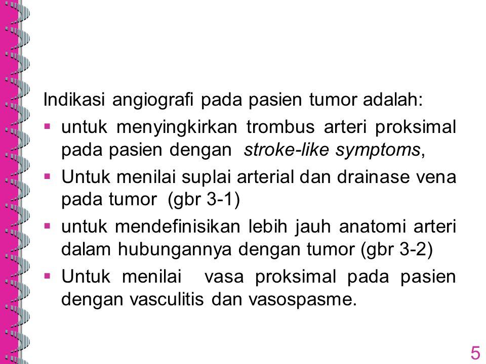 Indikasi angiografi pada pasien tumor adalah: