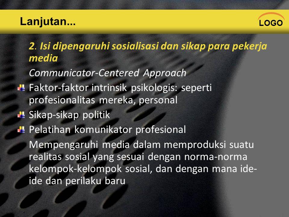 Lanjutan... 2. Isi dipengaruhi sosialisasi dan sikap para pekerja media. Communicator-Centered Approach.