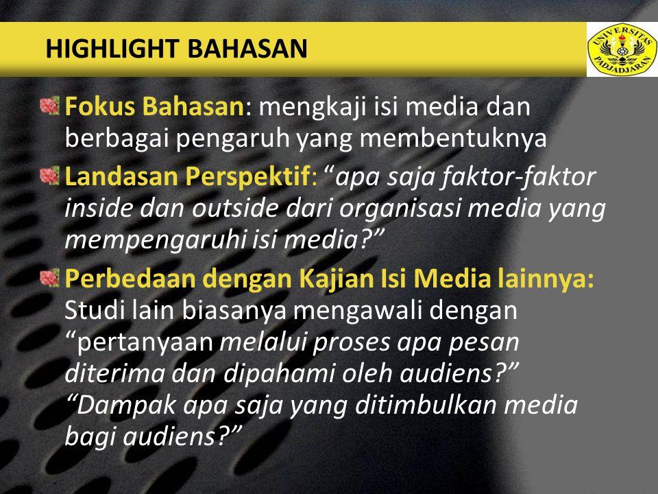HIGHLIGHT BAHASAN Fokus Bahasan: mengkaji isi media dan berbagai pengaruh yang membentuknya.