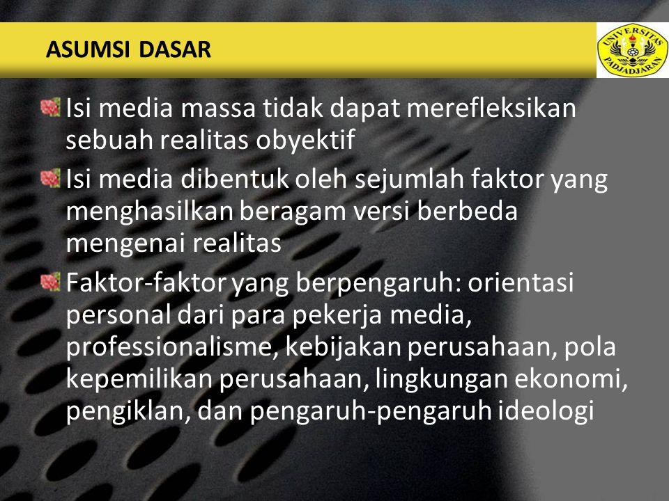 Isi media massa tidak dapat merefleksikan sebuah realitas obyektif