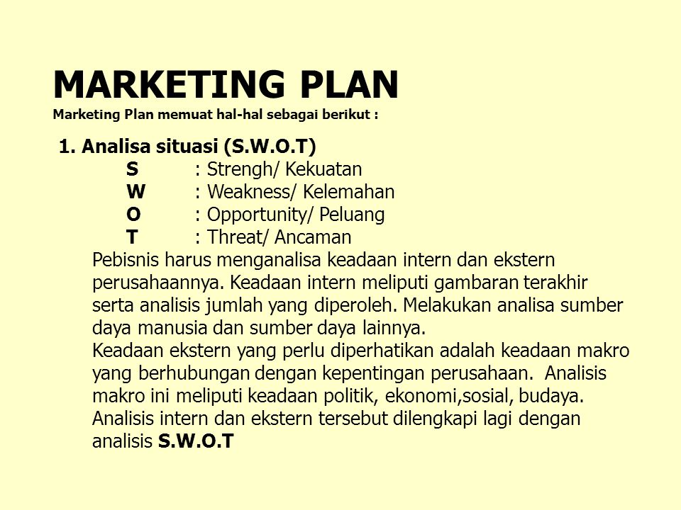MARKETING PLAN 1. Analisa situasi (S.W.O.T) S : Strengh/ Kekuatan