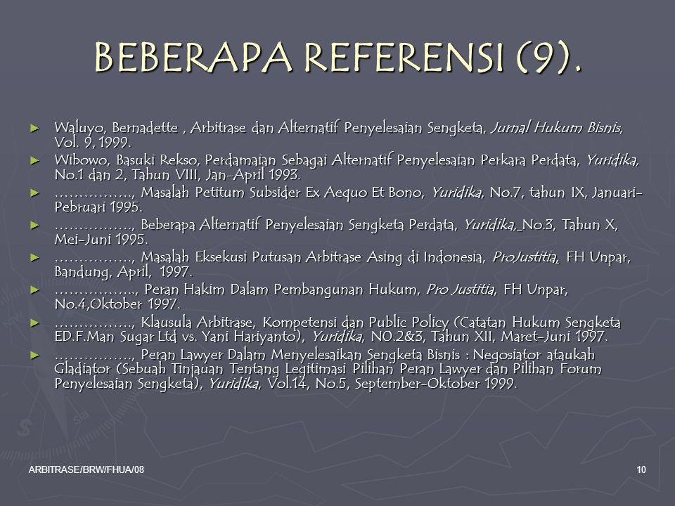 BEBERAPA REFERENSI (9). Waluyo, Bernadette , Arbitrase dan Alternatif Penyelesaian Sengketa, Jurnal Hukum Bisnis, Vol. 9, 1999.