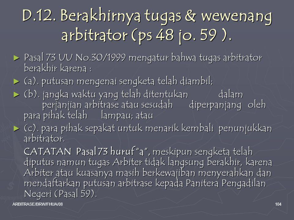 D.12. Berakhirnya tugas & wewenang arbitrator (ps 48 jo. 59 ).