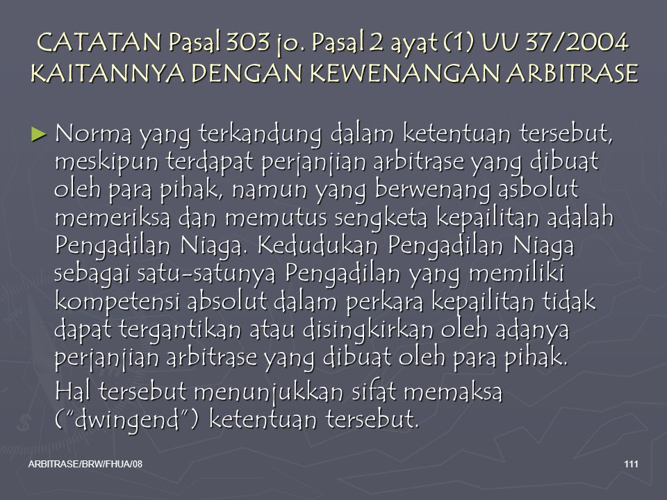 CATATAN Pasal 303 jo. Pasal 2 ayat (1) UU 37/2004 KAITANNYA DENGAN KEWENANGAN ARBITRASE