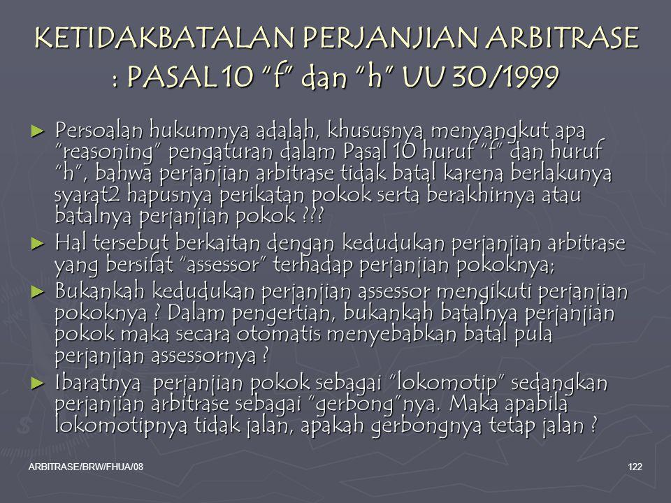 KETIDAKBATALAN PERJANJIAN ARBITRASE : PASAL 10 f dan h UU 30/1999