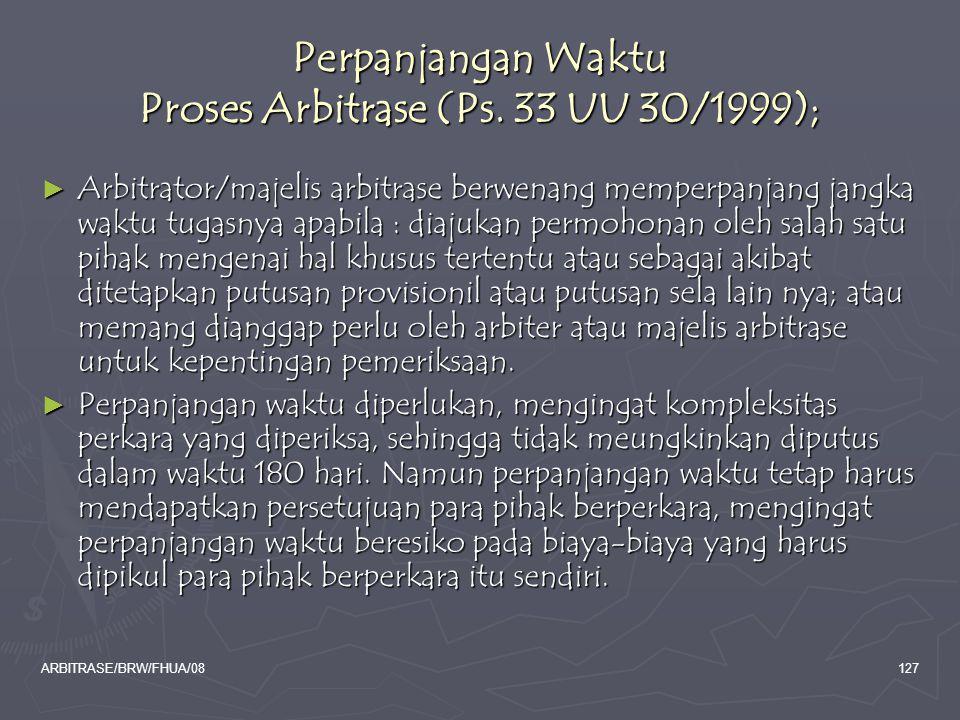 Perpanjangan Waktu Proses Arbitrase (Ps. 33 UU 30/1999);