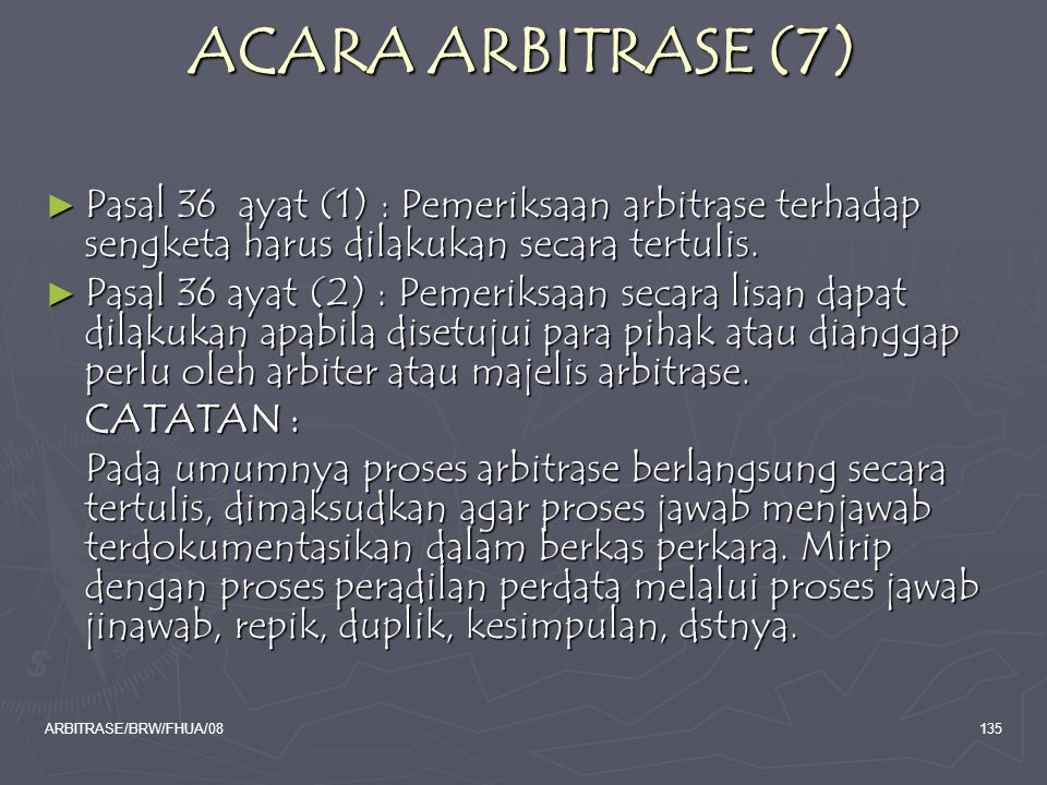 ACARA ARBITRASE (7) Pasal 36 ayat (1) : Pemeriksaan arbitrase terhadap sengketa harus dilakukan secara tertulis.