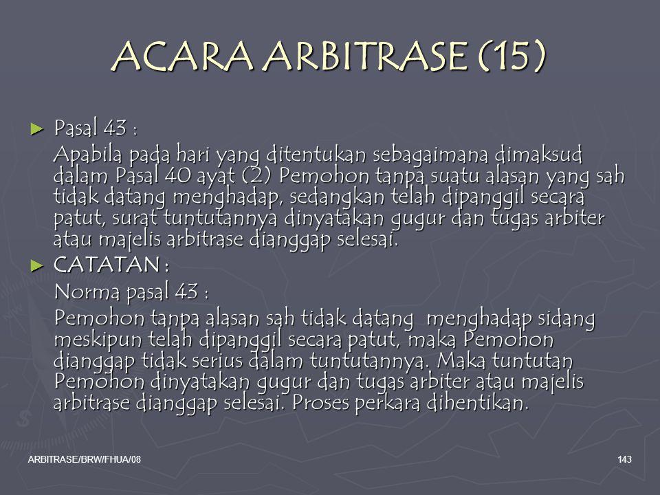 ACARA ARBITRASE (15) Pasal 43 :