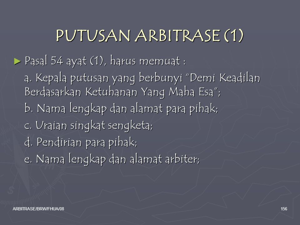 PUTUSAN ARBITRASE (1) Pasal 54 ayat (1), harus memuat :