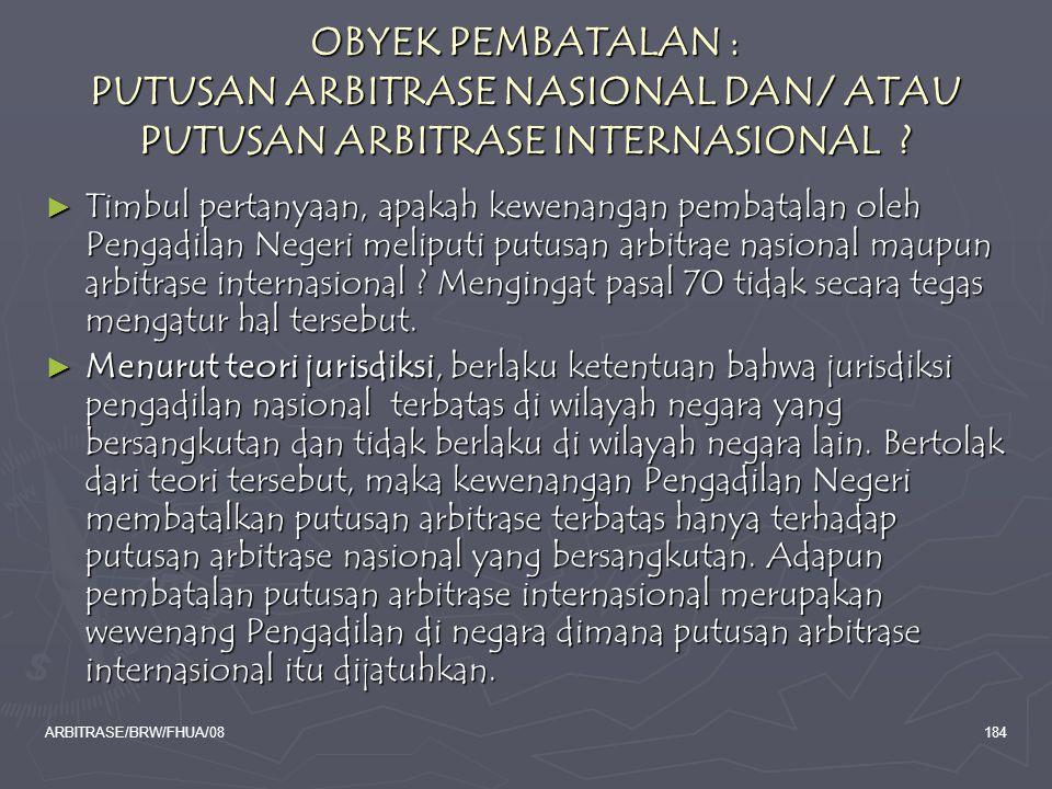 OBYEK PEMBATALAN : PUTUSAN ARBITRASE NASIONAL DAN/ ATAU PUTUSAN ARBITRASE INTERNASIONAL