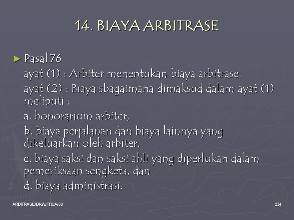 14. BIAYA ARBITRASE Pasal 76. ayat (1) : Arbiter menentukan biaya arbitrase. ayat (2) : Biaya sbagaimana dimaksud dalam ayat (1) meliputi :