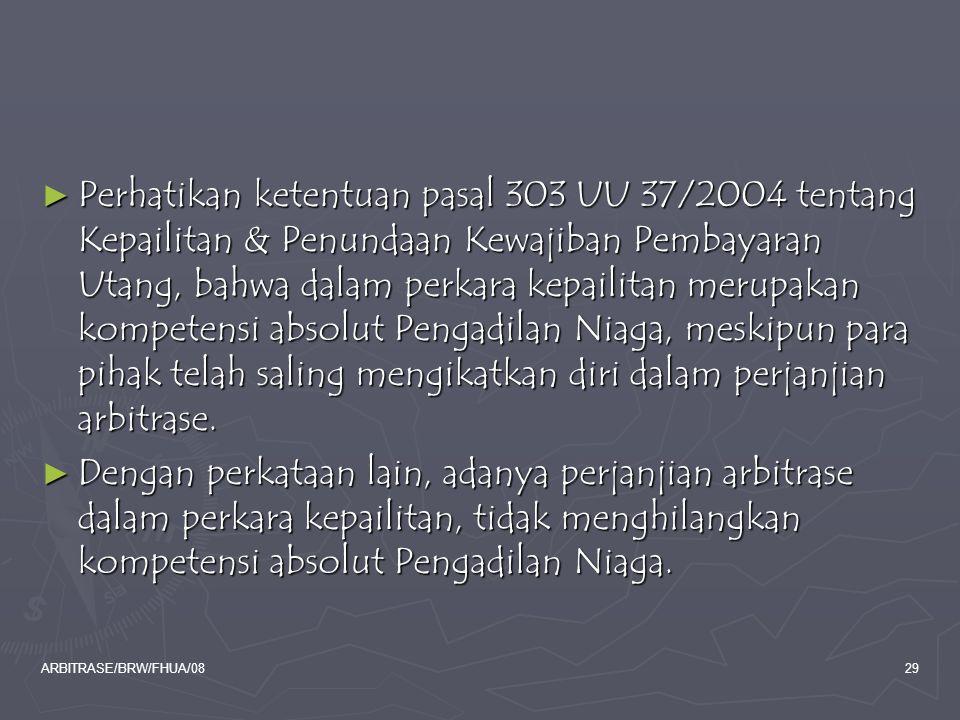 Perhatikan ketentuan pasal 303 UU 37/2004 tentang Kepailitan & Penundaan Kewajiban Pembayaran Utang, bahwa dalam perkara kepailitan merupakan kompetensi absolut Pengadilan Niaga, meskipun para pihak telah saling mengikatkan diri dalam perjanjian arbitrase.