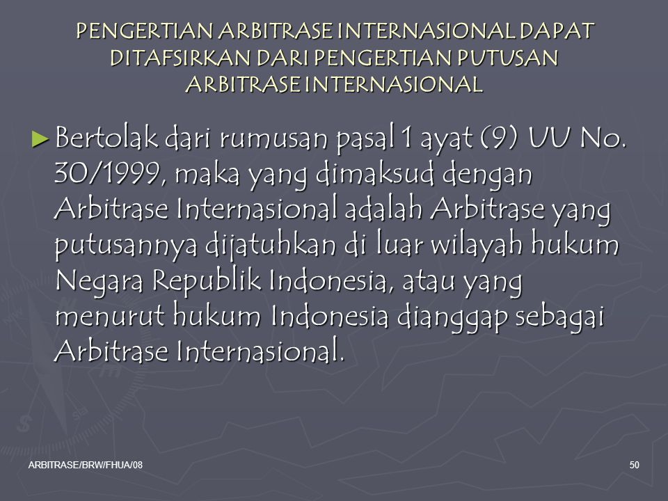 PENGERTIAN ARBITRASE INTERNASIONAL DAPAT DITAFSIRKAN DARI PENGERTIAN PUTUSAN ARBITRASE INTERNASIONAL