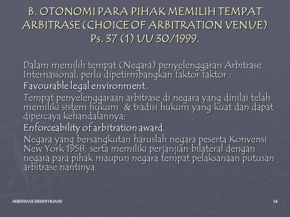 B. OTONOMI PARA PIHAK MEMILIH TEMPAT ARBITRASE (CHOICE OF ARBITRATION VENUE) Ps. 37 (1) UU 30/1999.