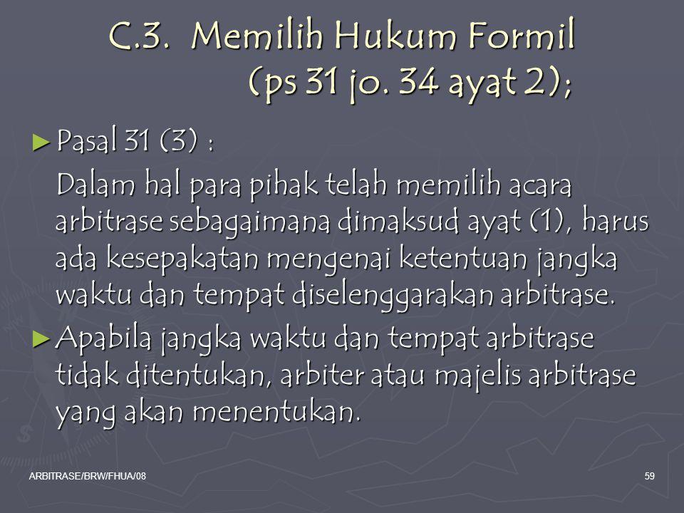 C.3. Memilih Hukum Formil (ps 31 jo. 34 ayat 2);