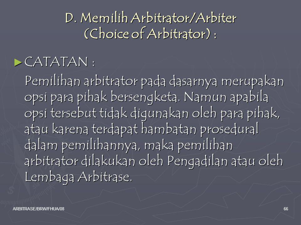 D. Memilih Arbitrator/Arbiter (Choice of Arbitrator) :