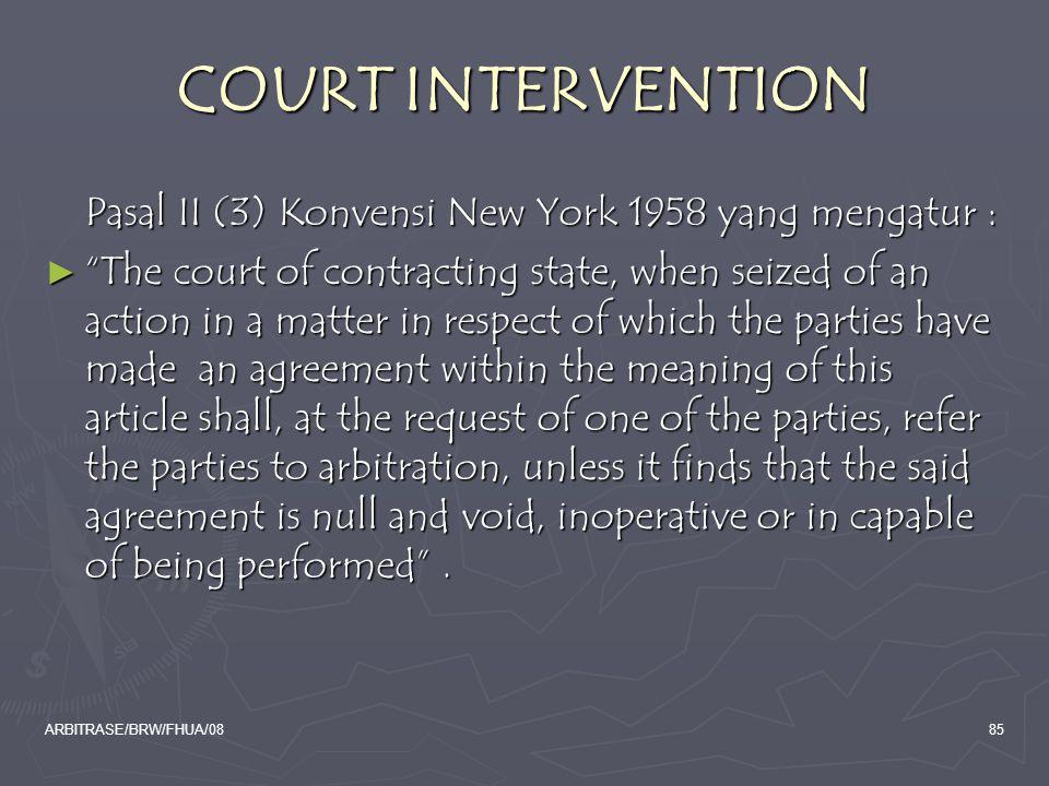 COURT INTERVENTION Pasal II (3) Konvensi New York 1958 yang mengatur :